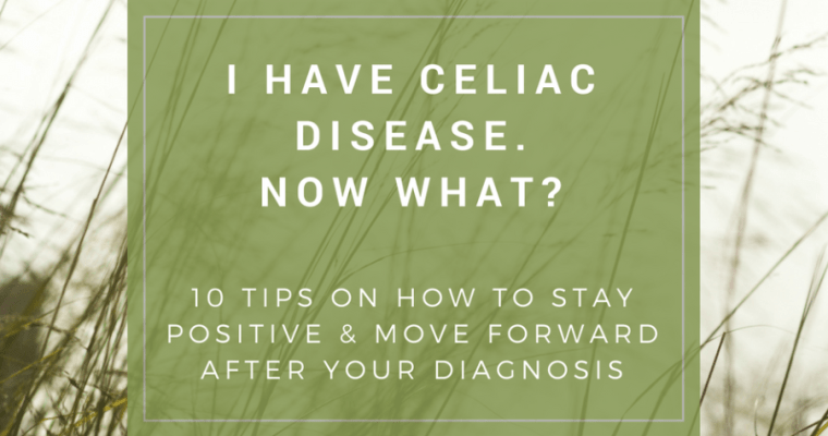 So, I have Celiac Disease.  Now what?