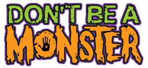 Don't Be a Monster - Charity
