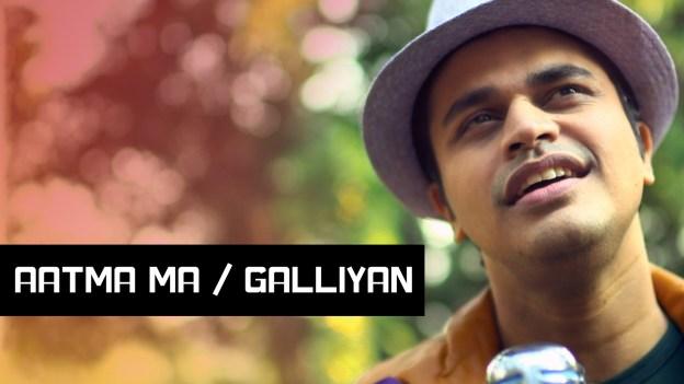 Aatma Ma – Galliyan: Mashup By Gaurav Dagaonkar (Synchronicity)