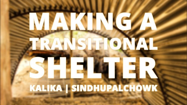 Impact Nepal Earthquake Relief – 'Making a Transitional Shelter'