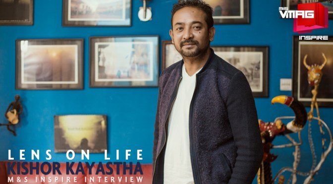 M&S INSPIRE: Lens on Life – Kishor Kayastha