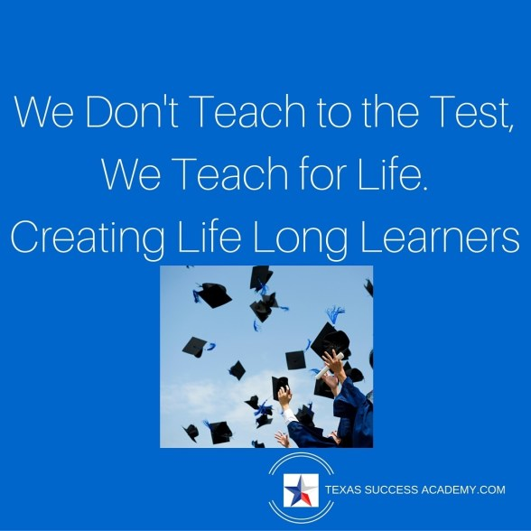 Texas Success Academy creates life long learners with our teaching strategies
