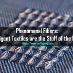 Phenomenal Fibers: Intelligent Textiles are the Stuff of the Future