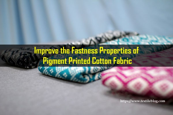Improving fastness properties of Pigment Printed Cotton Fabric