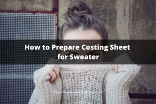 How to Prepare Costing Sheet for Sweater