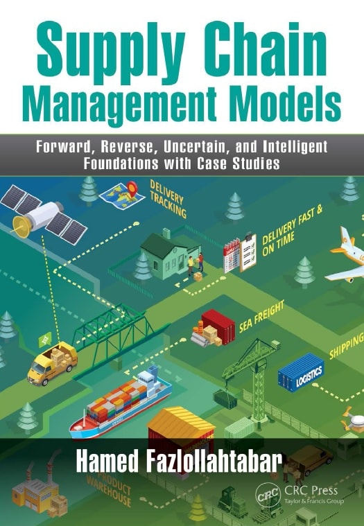 Supply Chain Management Models_ Forward, Reverse, Uncertain, and Intelligent Foundations with Case Studies