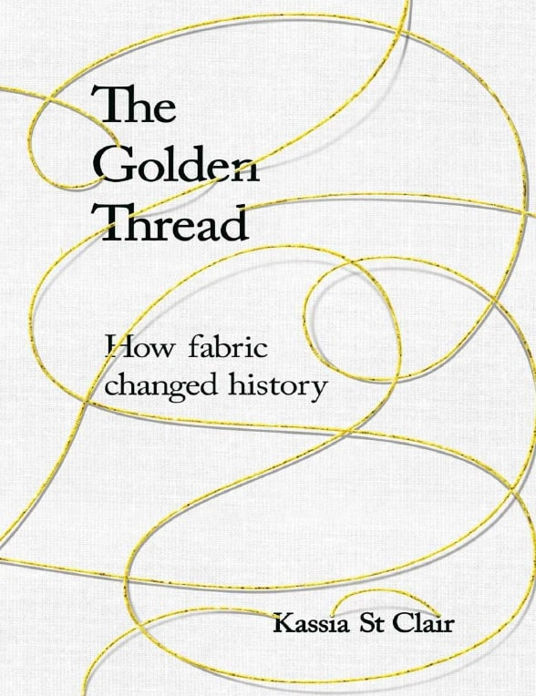 The Golden Thread_ How Fabric Changed History