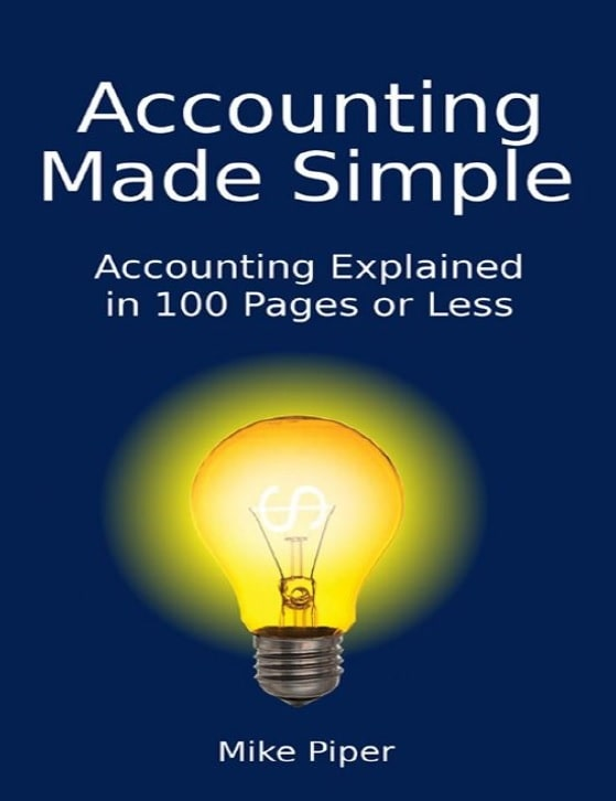 Accounting Made Simple- Accounting Explained in 100 Pages or Less