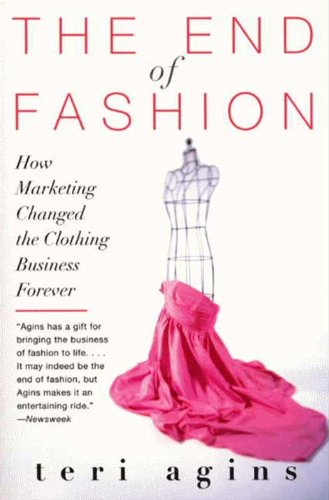 The End of Fashion-How Marketing Changed the Clothing Business Forever