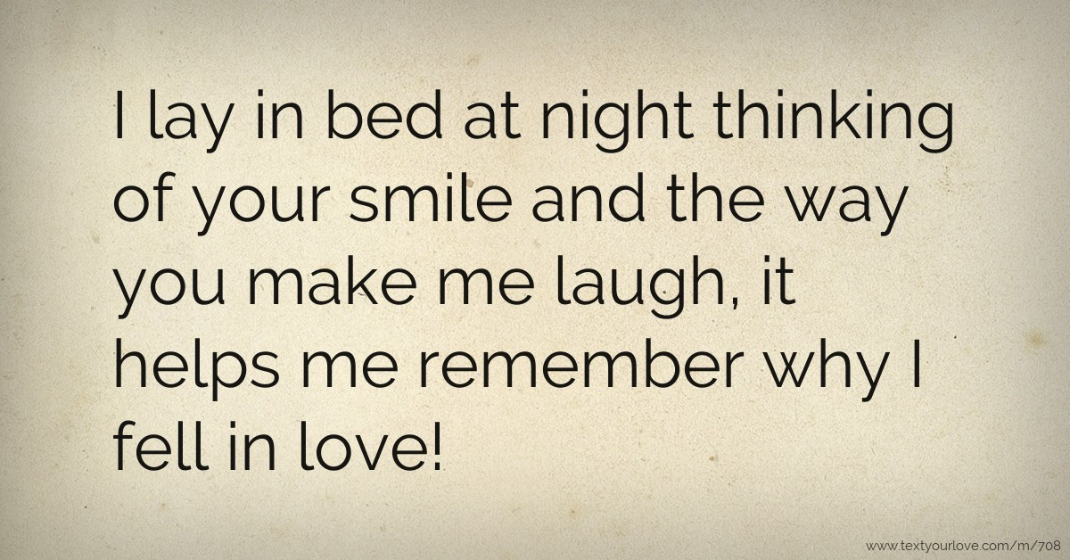 I Lay In Bed At Night Thinking Of Your Smile And The
