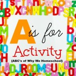 ABCs of Why We Homeschool I A is for Activity