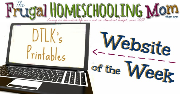 frugal free homeschool mom website of the week dtlk printables