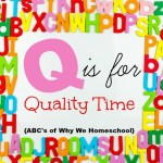 ABCs of Why We Homeschool I Q is for Quality Time