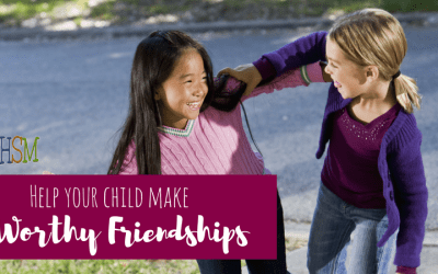 5 Tips to Help Your Child Make Worthy Friends