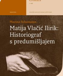 Marina Schumann: Matija Vlačić Ilirik: Historiograf s predumišljajem