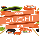 News Sushi #50: Morsels of News from Japan and Beyond