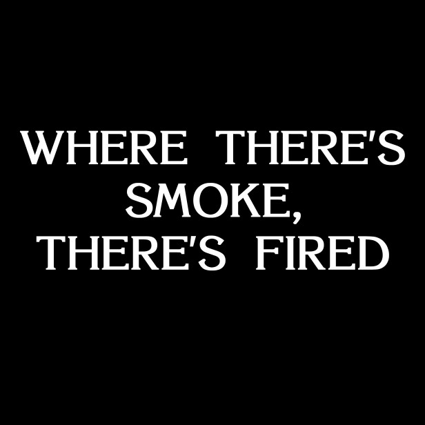 Where There's Smoke There's Fired
