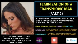 FEMINIZATION OF A TRANSPHOBIC MAN (PART 1)