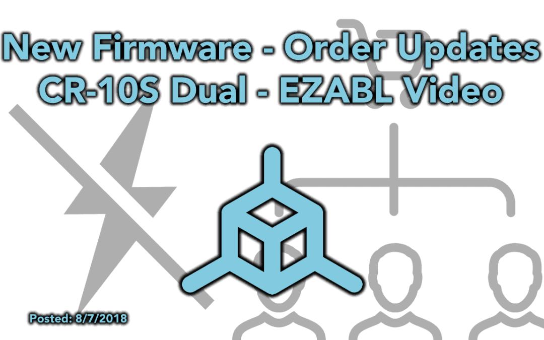 New Firmware – Order Updates – EZABl Video – CR-10S Dual Boards