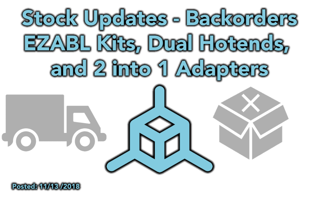 Stock Updates – EZABL Kits, Dual Hotends, and 2 into 1 Adapters