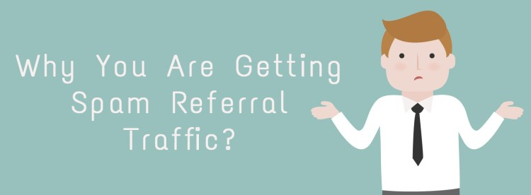Why you are getting Spam Referral Traffic