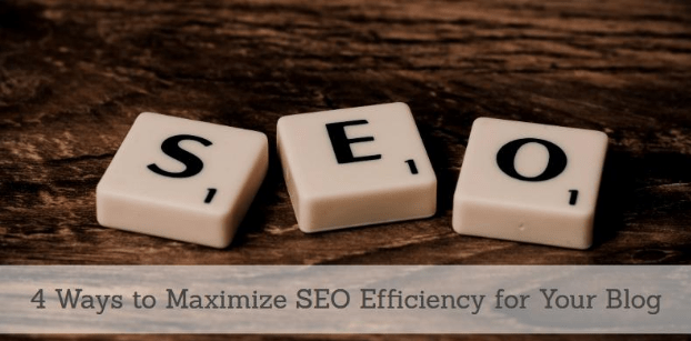 4 Ways To Maximize SEO Efficiency And Ranking For Your Blog