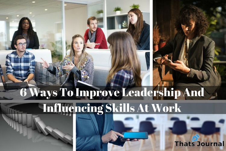 6 Ways To Improve Leadership And Influencing Skills At Work