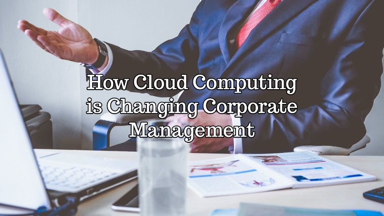 How Cloud Computing Is Changing Corporate Management