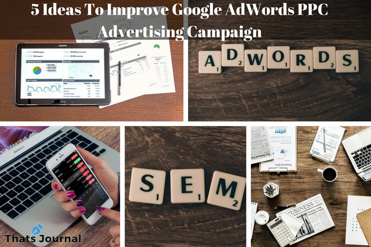 5 Ideas To Improve Google AdWords PPC Advertising Campaign