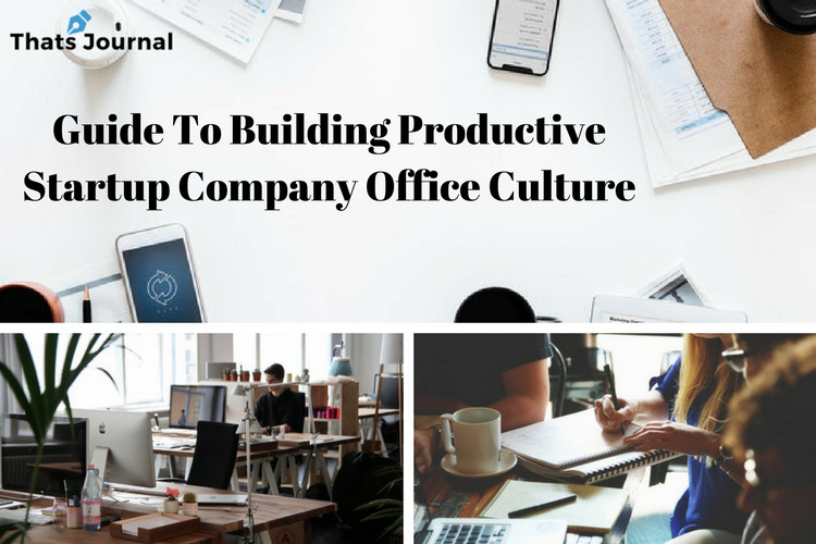 Guide To Building Productive Startup Company Office Culture