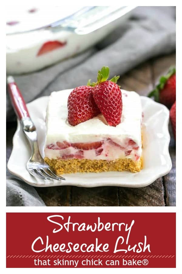 Strawberry Cheesecake Lush Dessert - A dreamy, no-bake treat with a graham cracker crust, berries and cream #nobake #strawberryrecipe #lush #strawberries #thatskinnychickcanbake
