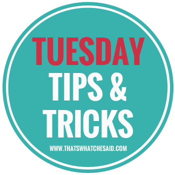 Tuesday-Tips-Tricks-at-thatswhatchesaid.com_.png