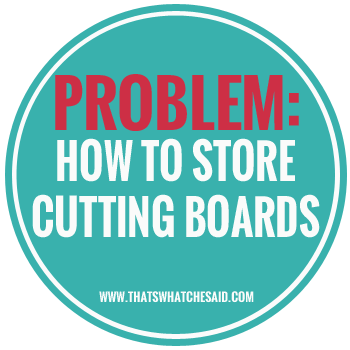 How to Easily Store Cutting Boards at thatswhatchesaid.com