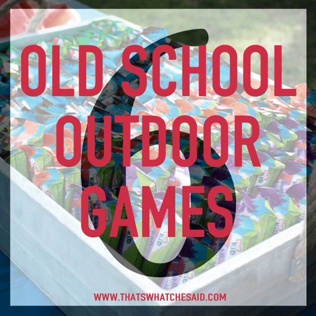6 Old School Outdoor Game Ideas at thatswhatchesaid.com