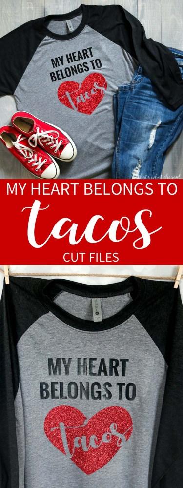 My Heart Belongs to Tacos Cut Files + Valentine T-shirt Idea