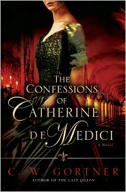 The Confessions of Catherine de Medici by C.W. Gortner Book Cover