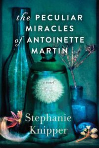 The Peculiar Miracles of Antoinette Martin by Stephanie Knipper