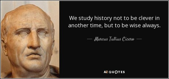 quote-we-study-history-not-to-be-clever-in-another-time-but-to-be-wise-always-marcus-tullius-cicero-56-66-56