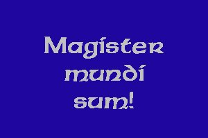 I am the master of the universe. In Latin.