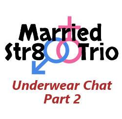 Married Str8 Trio: Underwear Chat - Part 2