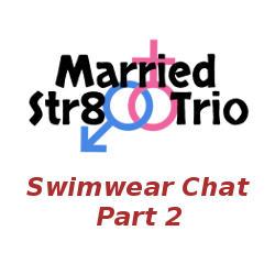 Married Str8 Trio: Swimwear Chat – Part 2
