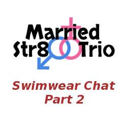 Married Str8 Trio: Swimwear Chat - Part 2