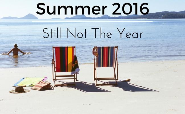 summer 2016 Still Not The Year