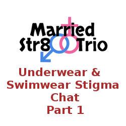 Married Str8 Trio – Underwear & Swimwear Stigma Chat Part 1