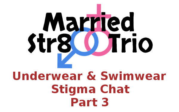 Married Str8 Trio: Underwear Swimwear Stigma Chat Part 3