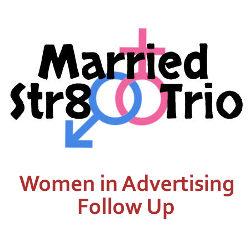 Married Str8 Trio – Women in Advertising Follow Up