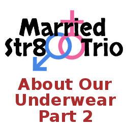 Married Str8 Trio – About Our Underwear: Part 2