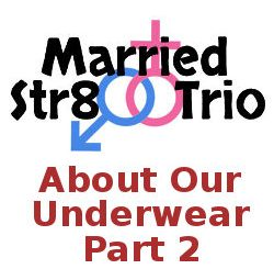 Married Str8 Trio - About Our Underwear: Part 2