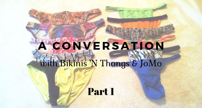 A conversation with Bikinis 'N Thongs and JoMo Part 1