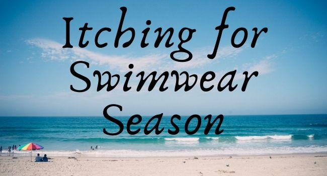 Itching for Swimwear Season